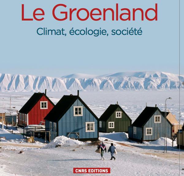 Le Groenland Climat, écologie, société: un livre sur le Groenland aux éditions CNRS, Sous la direction de Valérie Masson-Delmotte, Émilie Gauthier, David Grémillet, Jean-Michel Huctin, Didier Swingedouw