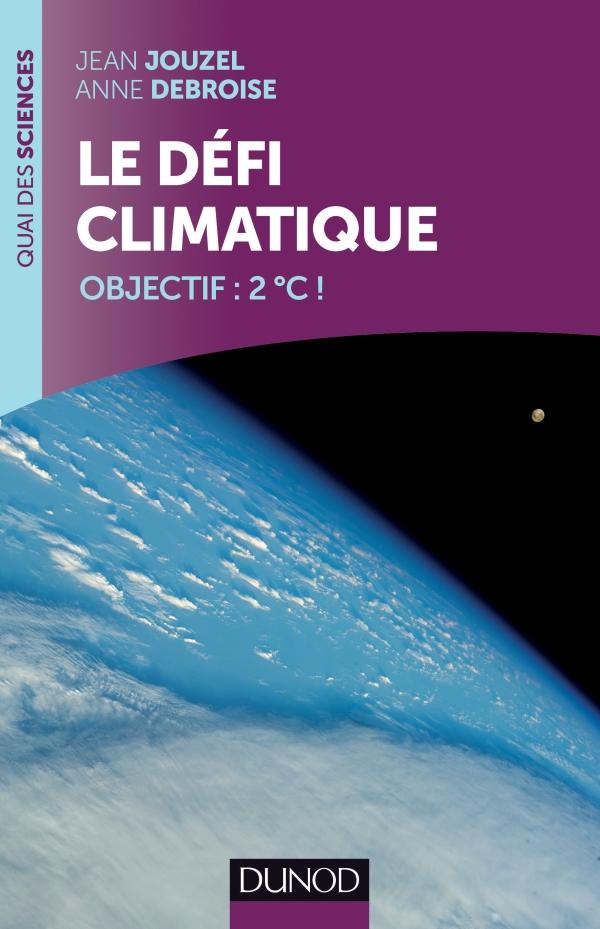 Jean Jouzel, Anne Debroise : Le défi climatique Objectif: +2ºC!